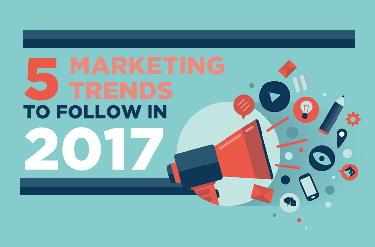 5 Marketing Trends to Follow in 2017